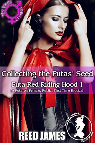 Collecting the Futas Seed (Futa Red Riding Hood 1): (A Futa-on-Female, Public, First Time Erotica)