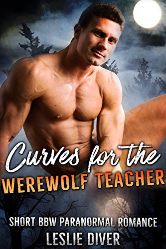 Curves for the Werewolf Teacher (Supernatural Thriller Romance): Short BBW Paranormal Romance (English Edition)