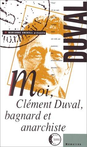 Moi Clément Duval : bagnard et anarchiste