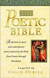 The Poetic Bible: A Selection of Classic and Contemporary Poetry Inspired by the Bible from Genesis to Revelation