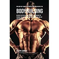 Pre and Post Competition Muscle Building Recipes for Bodybuilding: Recover faster and improve your performance (High Performance Protein Bar)