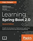 Learning Spring Boot 2.0 - Second Edition: Simplify the development of lightning fast applications based on microservice