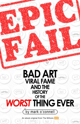 Epic Fail: Bad Art, Viral Fame, and the History of the Worst Thing