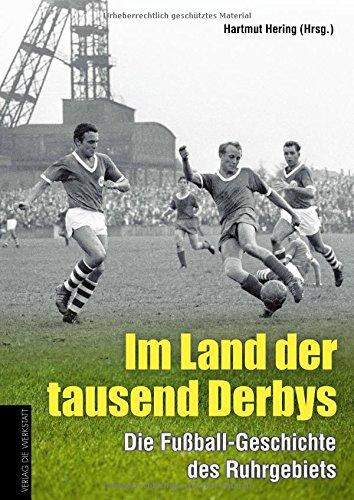 Im Land der tausend Derbys: Die Fußball-Geschichte des Ruhrgebiets