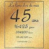 Le livre d'or de mes 45 ans, 16425  jours, ...: Thème gold, livre à personnaliser...