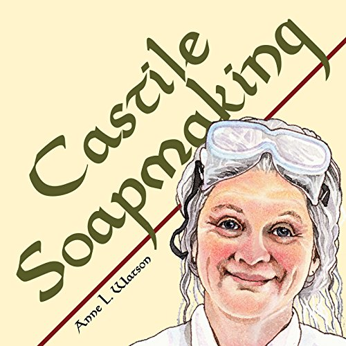 Castile Soapmaking: The Smart Guide to Making Castile Soap, or How to Make Bar Soaps From Olive Oil With Less Trouble and Better Results (Anne's Soap Making Books) (Soap Bar Olive)