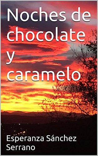 Noches de chocolate y caramelo por Esperanza Sánchez Serrano