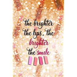 The Brighter The Lips, The Brighter The Smile!: Blank Lined Notebook Journal Diary Composition Notepad 120 Pages 6x9 Paperback ( Makeup ) Gold Lipstick