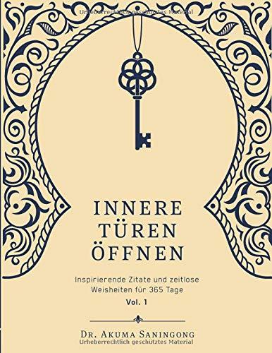 Innere Türen Öffnen: Inspirierende Zitate und zeitlose Weisheiten für 365 Tage (Vol., Band 1) - Inspirierende Buch Zitate