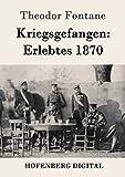 Kriegsgefangen: Erlebtes 1870