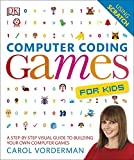 Computer Coding Games for Kids: A Step-by-Step Visual Guide to Building Your Own Comp...