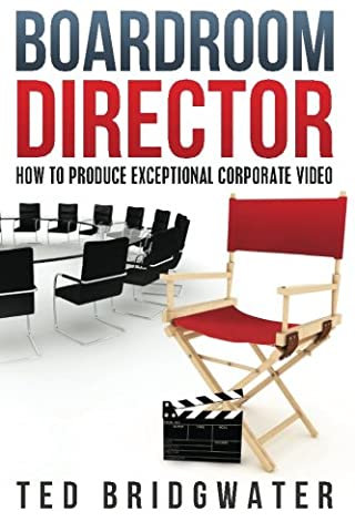 Boardroom Director: How To Produce Exceptional Corporate