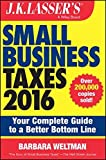 J.K. Lasser's Small Business Taxes 2016: Your Complete Guide to a Better Bottom Line by Barbara Weltman (2015-10-26)