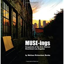 MUSE-ings: Snapshots of the Arts District, Downtown Los Angeles by Melissa Richardson Banks (2014-01-15)