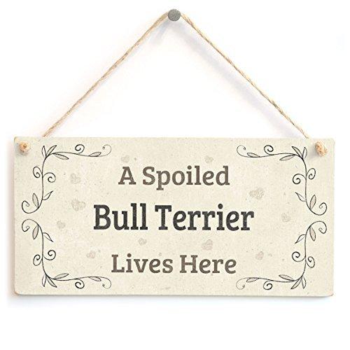 A Spoiled Bull Terrier Lives Here-schönes Accessoire für Zuhause, Motiv Bull Terrier, Eigentümer