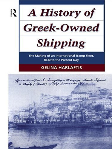 A History of Greek-Owned Shipping: The Making of an International Tramp Fleet, 1830 to the Present Day (Studies in Maritime History) by Harlaftis, Gelina (1995) Hardcover