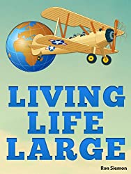Living Life Large: Incredible Tricks For Luxury Travel, Cheap Airfare, Hotel Deals and Living Large On A Small Budget (English Edition)