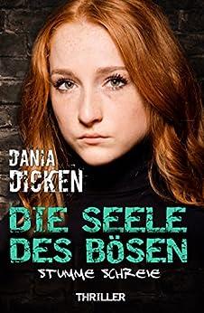 Die Seele des Bösen - Stumme Schreie (Sadie Scott 7) (German Edition) by [Dicken, Dania]