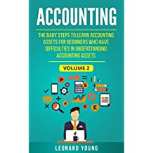 Accounting: The Baby Steps to Learn Accounting Assets for Beginners Who Have Difficulties In Understanding Accounting Assets: Volume 2 (Accounting, Assets, ... and Non Current Assets, Financial Ratio)