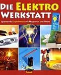 Die Elektro-Werkstatt: Spannende Expe...