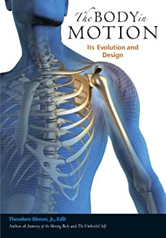 The Body in Motion: Its Evolution and Design par [Dimon Jr. Ed.D., Theodore]