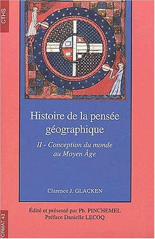 Histoire de la pensée géographique. Tome 2, Conception du monde au Moyen Age