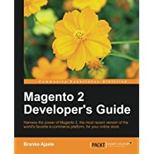 Magento 2 Developer's Guide: Harness the power of Magento 2 – The most recent version of the world's favourite e-Commerce platform for your online store