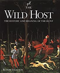 The Wild Host: The History and Meaning of the Hunt