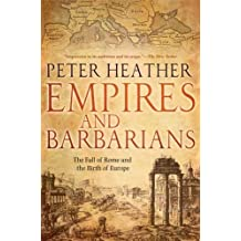 Empires and Barbarians: The Fall of Rome and the Birth of Europe by Peter Heather (2012-03-01)