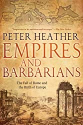 Empires and Barbarians: The Fall of Rome and the Birth of Europe by Peter Heather (2015-07-26)