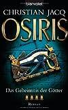 Das Geheimnis der Götter - Osiris: Roman - Christian Jacq