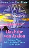 Das Erbe von Avalon: Verborgenes Wissen in den europäischen Mysterien wiederentdeckt - Grazyna Fosar
