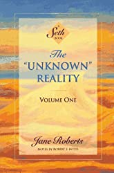 The Unknown Reality, Volume One: A Seth Book (Unknown Reality Vol. I)