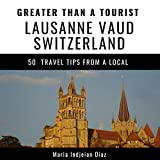 Greater Than a Tourist - Lausanne Vaud Switzerland: 50 Travel Tips from a Local