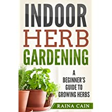 Indoor Herb Gardening: A Beginner's Guide to Growing Herbs (English Edition)