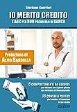 Scarica Libro Io merito credito L ABC per non prenderlo in banca 6 comportamenti da seguire 16 consigli pratici (PDF,EPUB,MOBI) Online Italiano Gratis
