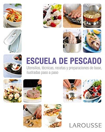 Escuela de pescado (Larousse - Libros Ilustrados/ Prácticos - Gastronomía) por Larousse Editorial