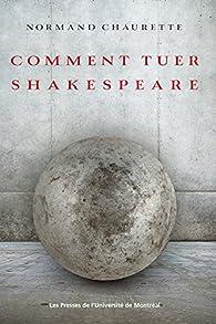 Comment tuer Shakespeare par Normand Chaurette