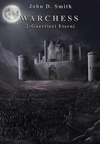 Warchess: 2- Guerrieri eterni (Warchess Saga) - Smith Castello
