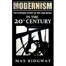 Modernism: The Strange Story of Art and Music in the Twentieth Century (English Edition)