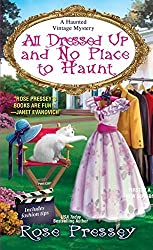 All Dressed Up and No Place to Haunt (A Haunted Vintage Mystery) by Rose Pressey (2015-06-30)