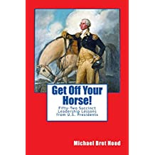Get Off Your Horse!: Fifty-Two Succinct Leadership Lessons From U.S. Presidents (English Edition)