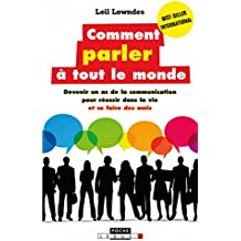 Comment parler à tout le monde: Devenir un as de la communication pour réussir dans la vie et se faire des amis (Poche) (French Edition)
