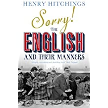 Sorry! The English and Their Manners by Henry Hitchings (2013-07-04)