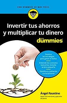 Invertir tus ahorros  y multiplicar tu dinero para Dummies de [García, Ángel Faustino]