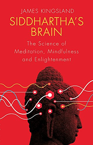 Siddhartha\'s Brain: The Science of Meditation, Mindfulness and Enlightenment