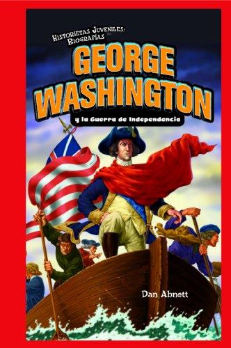 George Washington y la Guerra de Independencia / George Washington and the American Revolution (Historietas Juveniles: Biografias/ Jr. Graphic Biographies) por Dan Abnett