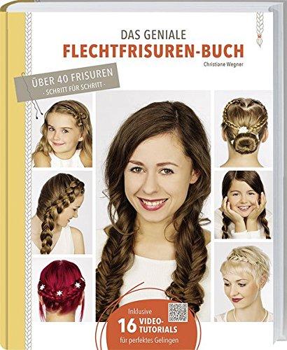 Preisvergleich Produktbild Das geniale Flechtfrisuren-Buch: Grundtechniken, Variationen, Tipps & Tricks.