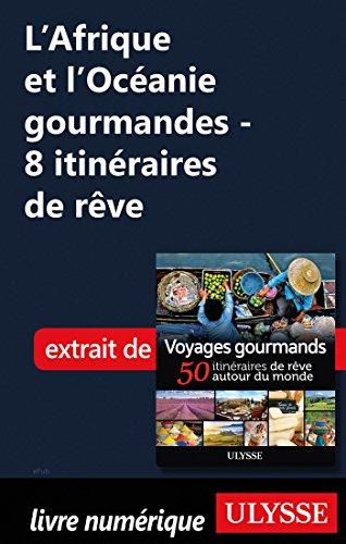 Descargar Libro L'Afrique et l'Océanie gourmandes - 8 itinéraires de rêve de Collectif