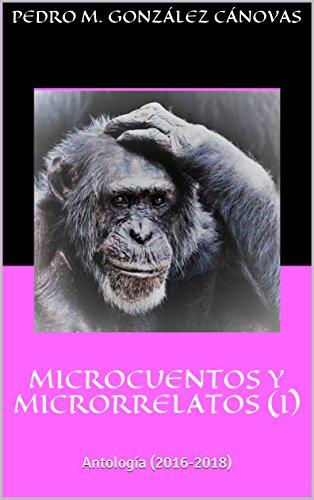 MICROCUENTOS Y MICRORRELATOS (I): Antología (2016-2018) por Pedro M. González Cánovas